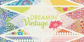 Dreamin Vintage Fabric Collection by Jeni Baker