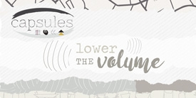CAPSULES Lower the Volume